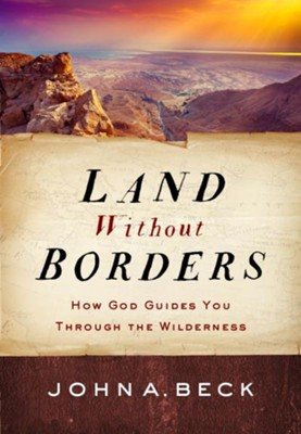 Land Without Borders: How God Guides You Through The Wilderness  -     By: John Beck