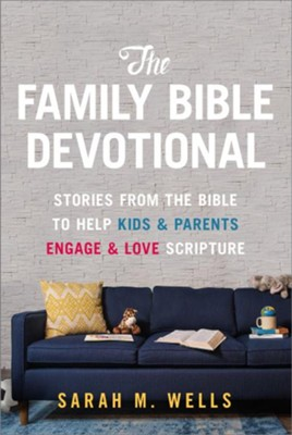 The Family Bible Devotional  -     By: Sarah Wells