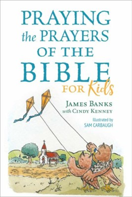Praying the Prayers Of The Bible For Kids  -     By: James Banks, Cindy Kenney     Illustrated By: Sam Carbough
