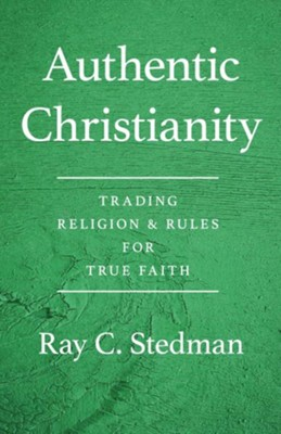 Authentic Christianity: Trading Religion and Rules for True Faith  -     By: Ray C. Stedman