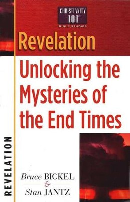 Revelation: Unlocking the Mysteries of the End Times , Christianity 101 Bible Studies  -     By: Bruce Bickel, Stan Jantz