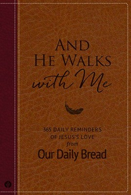 And He Walks With Me: 365 Daily Reminders of Jesus's Love From Our Daily Bread  -     By: Our Daily Bread