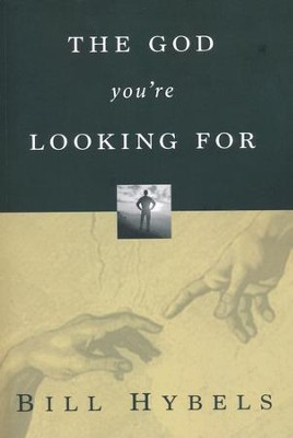 The God You're Looking For  -     By: Bill Hybels
