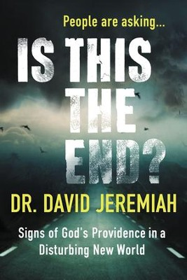 Is This the End? Signs of God's Providence in a Disturbing New World  -     By: Dr. David Jeremiah