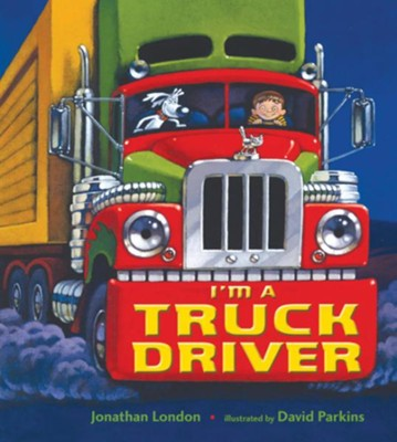 I'm a Truck Driver  -     By: Jonathan London     Illustrated By: David Parkins
