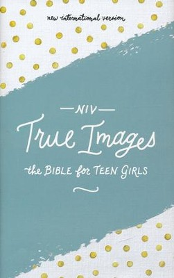 NIV, True Images Bible: The Bible for Teen Girls, Hardcover  -     Edited By: Christopher D. Walton