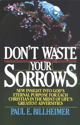 Dont Waste Your Sorrows:   -     By: Paul E. Billheimer
