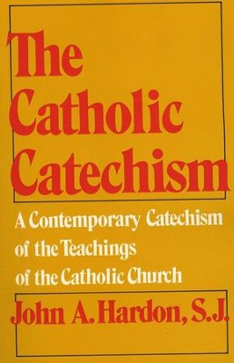 The Catholic Catechism   -     By: John A. Hardon