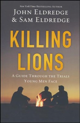 Killing Lions  -     By: John Eldredge, Sam Eldredge