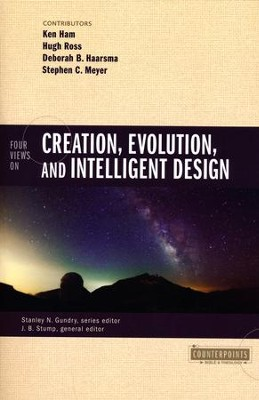 Four Views on Creation, Evolution, and Intelligent Design  -     Edited By: J.B. Stump, Stanley N. Gundry     By: Ken Ham, Hugh Ross, Deborah Haarsma, Stephen C. Meyer