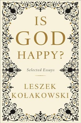 Is God Happy?: Selected Essays  -     By: Leszek Kolakowski