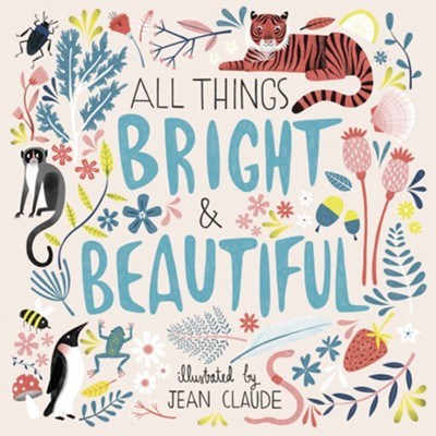All Things Bright and Beautiful  -     By: Cecil F. Alexander     Illustrated By: Jean Claude