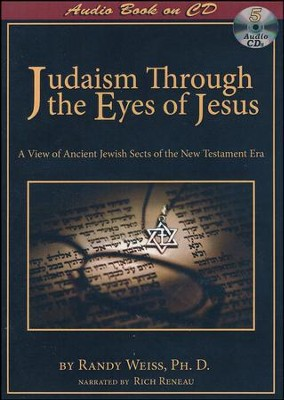 Judaism Through the Eyes of Jesus; (Audio Book)         -     By: Randy Weiss Ph.D.