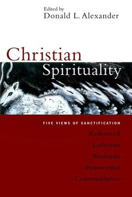 Christian Spirituality: Five Views of Sanctification  -     By: Donald L. Alexander