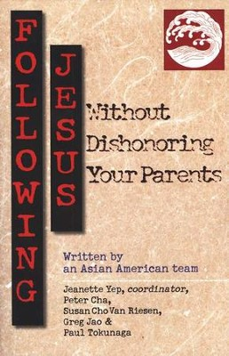 Following Jesus Without Dishonoring Your Parents  -     By: Jeanette Yep