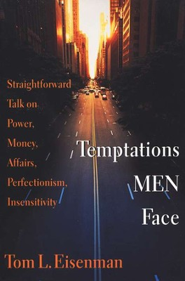 Temptations Men Face:  Straightforward Talk on Power,  Money, Affairs, Perfectionism, Insensitivity  -     By: Tom Eisenman