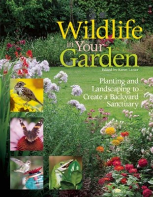 Wildlife in Your Garden: Creating a Backyard Sanctuary for Birds, Butterflies, Bees, and Bats  -     By: Sally Roth