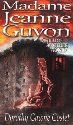 Madame Jeanne Guyon, Child of Another World   -     By: Dorothy Coslet