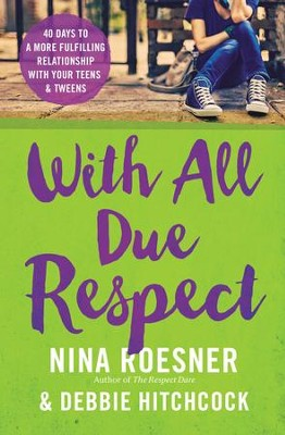 With All Due Respect: 40 Days to a More Fulfilling Relationship with Your Teens & Tweens  -     By: Nina Roesner, Debbie Hitchcock