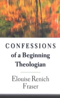 Confessions of a Beginning Theologian  -     By: Elouise Fraser