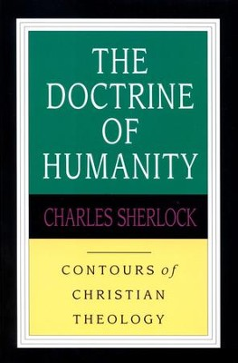 The Doctrine of Humanity: Contours of Christian Theology   -     By: Charles Sherlock