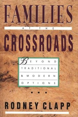 Families at the Crossroads: Beyond Traditional & Modern Options  -     By: Rodney Clapp