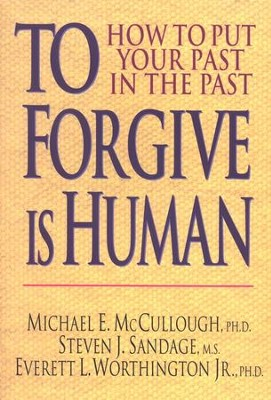 To Forgive Is Human: How to Put Your Past in the  Past  -     By: Michael E. McCullough, Steven J. Sandage, Everett L. Worthington Jr.