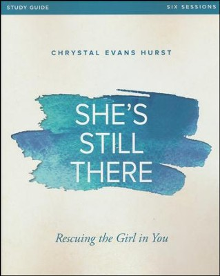 She's Still There Study Guide: Rescuing the Girl in You  -     By: Chrystal Evans Hurst