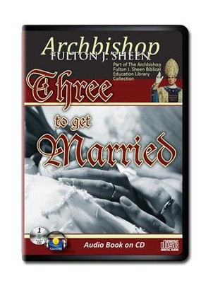 Three to Get Married, Audio Book on CD   -     By: Archbishop Fulton J. Sheen