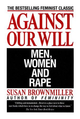 Against Our Will: Men, Women & Rape   -     By: Susan Brownmiller