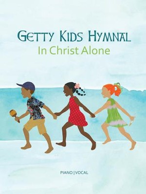 Getty Kids Hymnal: In Christ Alone   -     By: Keith Getty, Kristyn Getty