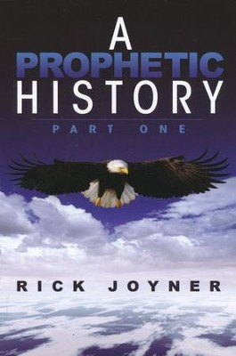 A Prophetic History, Part 1  -     By: Rick Joyner
