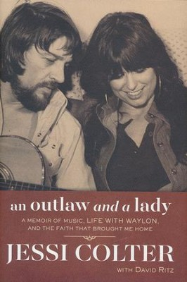 An Outlaw and a Lady: A Memoir of Music, Life with Waylon, and the Faith that Brought Me Home  -     By: Jessi Colter, David Ritz