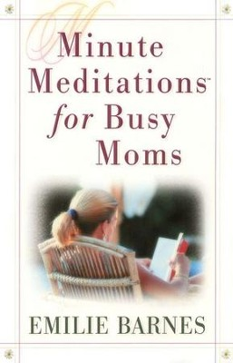 Minute Meditations for Busy Moms  -     By: Emilie Barnes
