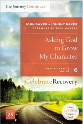 Asking God to Grow My Character, Celebrate Recovery, Participant's Guide 6   -     By: John Baker