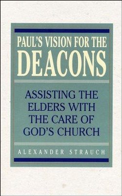 Paul's Vision for the Deacons: Assisting the Elders with the Care of God's Church  -     By: Alexander Strauch
