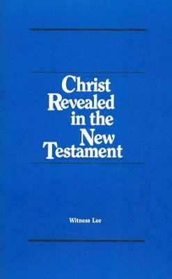 Christ Revealed in the New Testament   -     By: Witness Lee