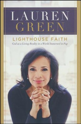 Lighthouse Faith: God as a Living Reality in a World Immersed in Fog  -     By: Lauren Green