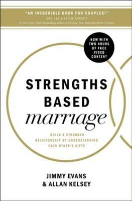 Strengths-Based Marriage: Build a Stronger Relationship by Understanding Each Other's Gifts  -     By: Jimmy Evans, Allan Kelsey
