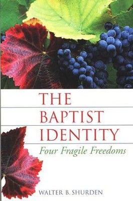 The Baptist Identity: Four Fragile Freedoms [Walter Shurden]   -     By: Walter Shurden