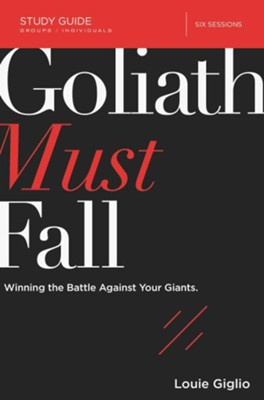 Goliath Must Fall Study Guide: Winning the Battle Against Your Giants  -     By: Louie Giglio