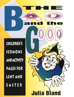 The Bad and the Good: Children's Sermons and Activity   Pages for Lent and Easter  -     By: Julia Bland