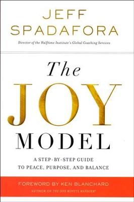 The Joy Model: A Step-by-Step Guide to a Life of Peace, Purpose, and Balance  -     By: Jeff Spadafora