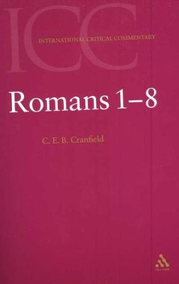 Romans 1-8 (Volume 1), International Critical Commentary   -     By: C.E.B. Cranfield