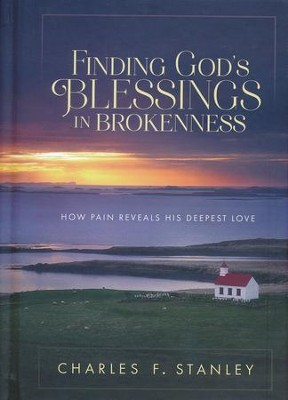 Finding God's Blessings in Brokenness: How Pain Reveals His Deepest Love  -     By: Charles Stanley