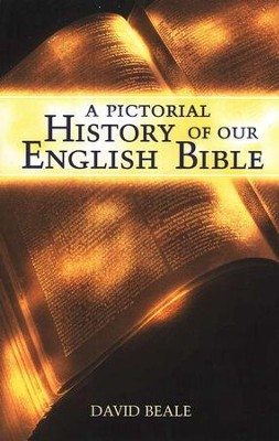 A Pictorial History of Our English Bible   -     By: David Beale