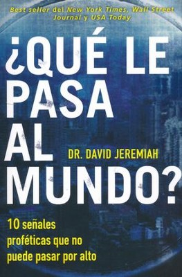 ¿Qué Le Pasa al Mundo?  (What in the World Is Going On?)  -     By: David Jeremiah