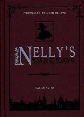 Nelly's Dark Days  -     By: Sarah Smith