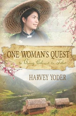 One Woman's Quest to Bring Christ to Tibet  -     By: Harvey Yoder