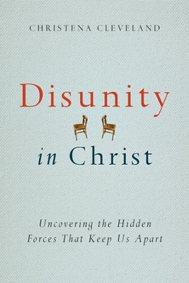 Disunity in Christ: Uncovering the Hidden Forces that Keep Us Apart  -     By: Christena Cleveland